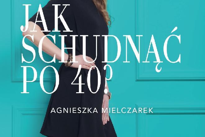 'Jak schudnąć po 40?' Agnieszki Mielczarek - więcej niż poradnik
